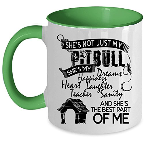 She's The Best Part Of Me Coffee Mug, She's Not Just My Pitbull Accent Mug (Accent Mug - Green)