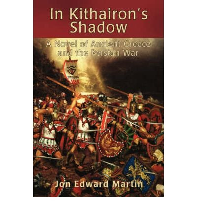 [ In Kithairon's Shadow: A Novel of Ancient Greece and the Persian War [ IN KITHAIRON'S SHADOW: A NOVEL OF ANCIENT GREECE AND THE PERSIAN WAR ] By Martin, Jon Edward ( Author )Dec-01-2003 Hardcover pdf epub