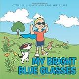 My Bright Blue Glasses, Cynthia L. Davis and Baby Sue Acree, 1491833637