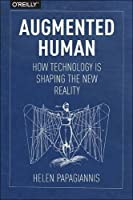 Augmented Human: How Technology Is Shaping the New Reality Front Cover