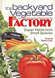 img - for The Backyard Vegetable Factory: Super Yields from Small Spaces by Duane Newcomb (1988-10-03) book / textbook / text book