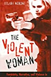 The Violent Woman: Femininity, Narrative, and Violence in Contemporary American Cinema (SUNY series in Feminist Criticism and Theory)