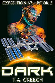 Expedition 63 Book 2: Dark by [Creech, T.A.]