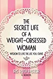 img - for The Secret Life of a Weight-Obsessed Woman: Wisdom to Live the Life You Crave book / textbook / text book