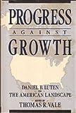 Progress Against Growth : Daniel B. Luten on the American Landscape, , 089862665X