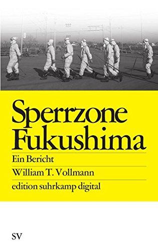 Sperrzone Fukushima es digital: Ein Bericht (edition suhrkamp) Taschenbuch – 14. November 2011 William T. Vollmann Robin Detje Suhrkamp Verlag 3518062107
