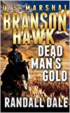 Branson Hawk - United States Marshal: Dead Man's Gold: A Western Adventure Sequel (Branson Hawk: United States Marshal Western Series Book 2)