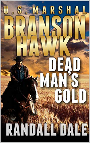 Branson Hawk - United States Marshal: Dead Man's Gold: A Western Adventure Sequel (Branson Hawk: United States Marshal Western Series Book 2) by [Dale, Randall, Hanlon, Robert, Joiner Jr., William H., Burnett, Jim]