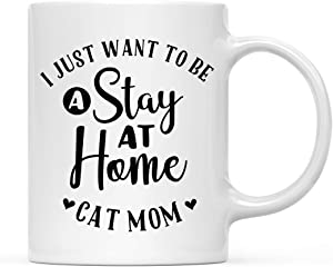 Andaz Press 11oz. Dog Cat Animal Lover Pet Parent Coffee Mug Gift, I Just Want To Be a Stay At Home Cat Mom, 1-Pack, Birthday Christmas Gift Ideas