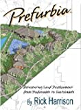 Prefurbia : Reinventing Land Development from Disdainable to Sustainable, Harrison, Richard M., 0615445519