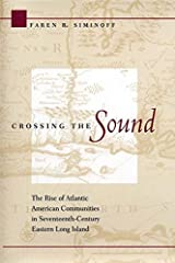 Crossing the Sound: The Rise of Atlantic American Communities in Seventeenth-Century Eastern Long Island Kindle Edition