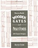 How to Build Wooden Gates and Picket Fences, Kevin Geist, 0811730069