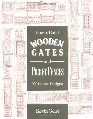 How to Build Wooden Gates and Fences: 100 Classic Designs