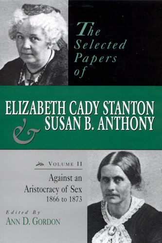 2: The Selected Papers of Elizabeth Cady Stanton and Susan B. Anthony: Against an Aristocracy of Sex, 1866 to 1873