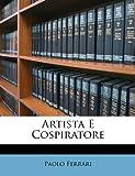 Artista E Cospiratore, Paolo Ferrari, 1148978259