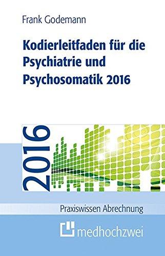 Kodierleitfaden für die Psychiatrie und Psychosomatik 2016 (Praxiswissen Abrechnung)