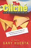 The Cliche (and other short stories for the American attention Span), Gary Huerta, 1463745230