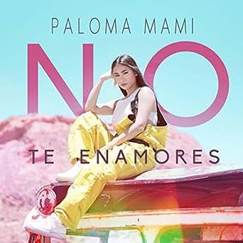 Amazon.com: No Te Enamores: Paloma Mami: MP3 Downloads