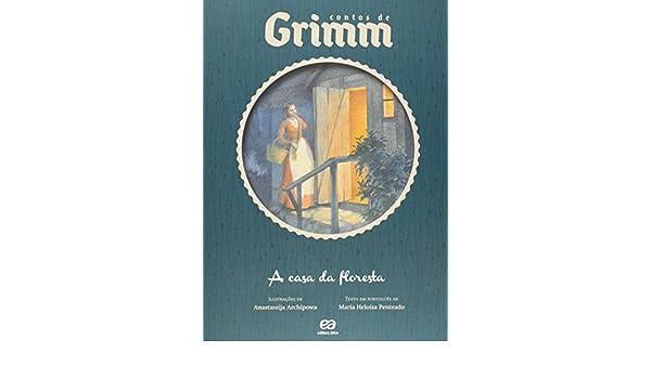 A Casa da Floresta - Coleção Contos De Grimm: Maria Heloísa Penteado: 9788508165018: Amazon.com: Books