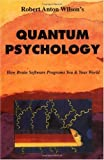 """Quantum Psychology - How Brain Software Programs You and Your World"" av Robert Anton Wilson"
