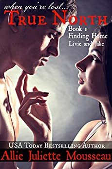 True North Book 1 Finding Home Livie and Jake by [Mousseau, Allie Juliette]