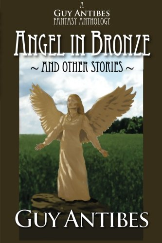 Angel in Bronze and other stories: A Guy Antibes Fantasy (Antibes Collection)