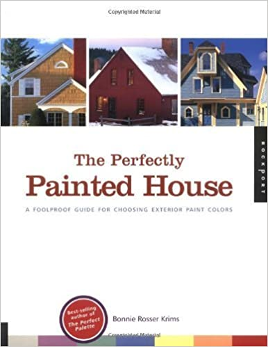 The Perfectly Painted House A Foolproof Guide For Choosing Exterior Colors Your Home By Bonnie Rosser Krims 2002 02 Amazon Com Books