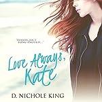 Love Always, Kate : Love Always Series, Volume 1 | D. Nichole King