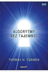 Algorytmy bez tajemnic - Thomas H. Cormen [KSIÄĹťKA] Paperback