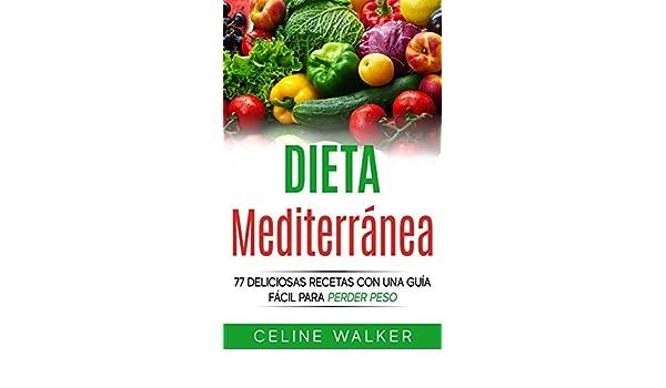 Dieta Mediterránea: 77 deliciosas recetas con una guía fácil para perder peso (Spanish Edition) - Kindle edition by Celine Walker, Oscar Daniel Brash Arias.