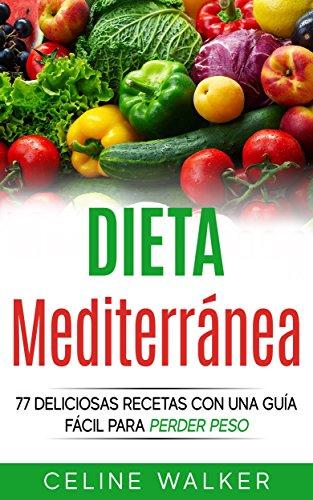 Dieta Mediterránea: 77 deliciosas recetas con una guía fácil para perder peso (Spanish Edition