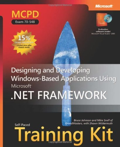 MCPD Self-Paced Training Kit (Exam 70-548): Designing and Developing Windows®-Based Applications Using the Microsoft® .NET Framework: Designing and ... Framework (Microsoft Press Training Kit) by Mike Snell (2007-02-28)