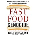 Fast Food Genocide: How Processed Food Is Killing Us and What We Can Do About It Audiobook by Joel Fuhrman, Robert Phillips Narrated by Tim Andres Pabon