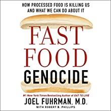Fast Food Genocide: How Processed Food Is Killing Us and What We Can Do About It | Livre audio Auteur(s) : Joel Fuhrman, Robert Phillips Narrateur(s) : Tim Andres Pabon