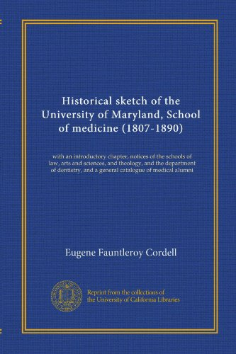 Historical sketch of the University of Maryland, School of medicine (1807-1890): with an introductory chapter, notices of the schools of law, arts and ... and a general catalogue of medical alumni