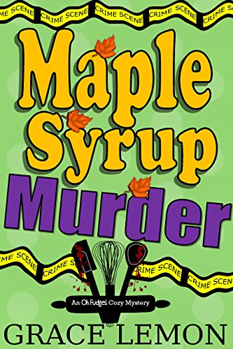 Cozy Mysteries: Maple Syrup Murder (An Oh Fudge! Cozy Mystery Series Book 1) by [Lemon, Grace]