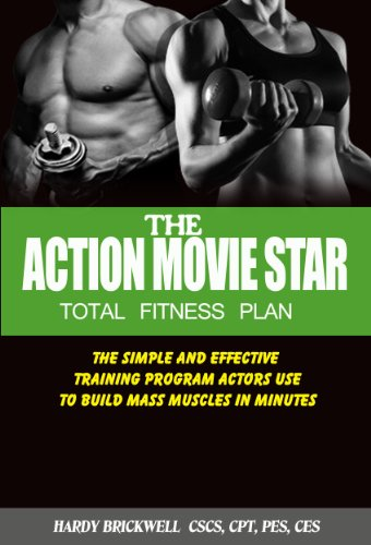 Action Movie Star Total Fitness Plan - The Simple and Effective Training Program Actors Use to Build Mass Muscles in Minutes (English Edition)