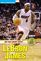 On the Court with...LeBron James (Matt Christopher Sports Biographies)
