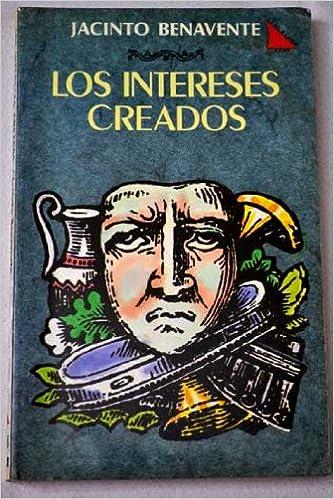Los Intereses Creados Teatro Spanish Edition Benavente Jacinto 9788433450685 Books