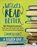 img - for Writers Read Better: Nonfiction: 50+ Paired Lessons That Turn Writing Craft Work Into Powerful Genre Reading (Corwin Literacy) book / textbook / text book