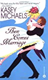 Then Comes Marriage, Kasey Michaels, 0446609188