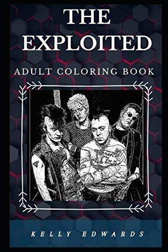 The Exploited Adult Coloring Book: Legendary Hardcore Punk Band and Iconic Rebel Lyricists Inspired Adult Coloring Book (The Exploited Books)