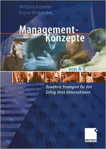 Management-Konzepte von A-Z: Bewährte Strategien für den Erfolg Ihres Unternehmens
