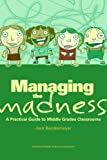 Managing the Madness : A Practical Guide to Middle Grades Classrooms, Berckemeyer, Jack C., 1560902337