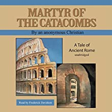 Martyr of the Catacombs: A Tale of Ancient Rome Audiobook by  An Anonymous Christian Narrated by Frederick Davidson