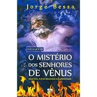 Mistério dos Senhores de Vênus. Deuses, Venusianos e Capelinos - Volume 3