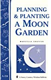 Planning & Planting a Moon Garden: Storey's Country Wisdom Bulletin A-234 (Storey Country Wisdom Bulletin)