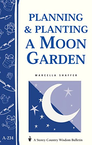 Planning & Planting a Moon Garden: Storey's Country Wisdom Bulletin A-234 (Storey Country Wisdom Bulletin, A-234)