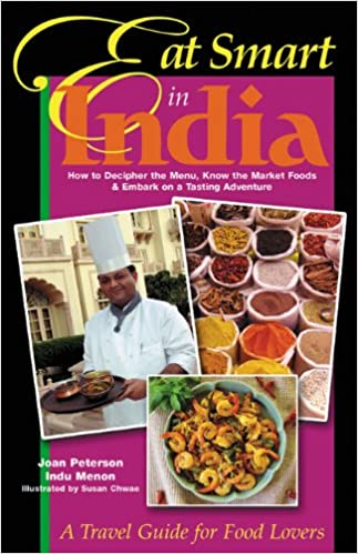 Eat smart in india how to decipher the menu know the market foods to decipher the menu know the market foods embark on a tasting adventure joan peterson indu menon susan chwae 9780964116870 amazon books forumfinder Images