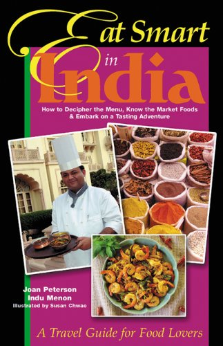 Eat Smart in India: How to Decipher the Menu, Know the Market Foods & Embark on a Tasting Adventure PDF